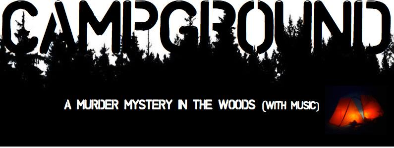 CAMPGROUND: a Murder Mystery in the woods (with music!)
